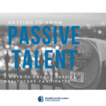 3 Ways to Engage Passive Healthcare Candidates