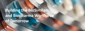 Building the BioSimilars and Biopharma Workforce of Tomorrow