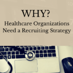 Why Healthcare Organizations Need a Recruiting Strategy