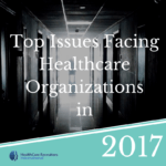 Top Issues Facing Healthcare Organizations in 2017