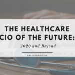 The Healthcare CIO of the Future: 2020 and Beyond