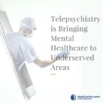 Telepsychiatry is Bringing Mental Healthcare to Underserved Areas