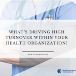 What's Driving High Turnover Within Your Health Organization?