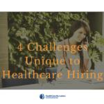 4 Challenges Unique to Healthcare Hiring