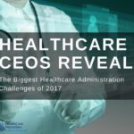 Healthcare CEO's Reveal the Biggest Administration Challenges of 2017
