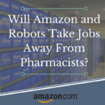 Will Amazon and Robots Take Jobs Away From Pharmacists?