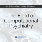 Say Hello to Your Virtual Therapist: The Field of Computational Psychiatry