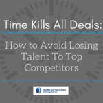 Time Kills All Deals: How to Avoid Losing Top Talent to Competitors