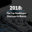 2018 healthcare startups to watch