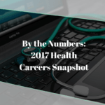 By The Numbers: 2017 Health Careers Trends Snapshot