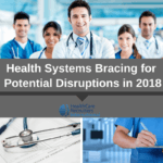 Health Systems Bracing for Potential Disruptions in 2018
