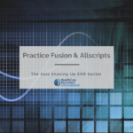 Practice Fusion and Allscripts – The Sale Shaking Up EHR Sector