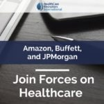 Amazon, Buffett and JPMorgan Join Forces on Healthcare