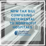 New Tax Bill Leads To Confusion – Detrimental For Nonprofit Hospitals