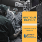 Healthcare Engineers Shaping The Future Of The Industry