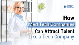 How Med Tech Companies Can Attract Talent Like a Tech Company